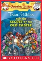 Thea Stilton #10: Thea Stilton and the Secret of the Old Castle ebook by Thea Stilton
