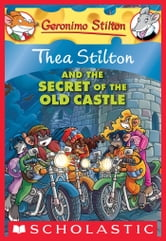 Thea Stilton #10: Thea Stilton and the Secret of the Old Castle - A Geronimo Stilton Adventure ebook by Thea Stilton