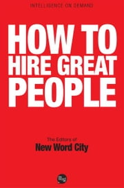 How to Hire Great People ebook by The Editors of New Word City