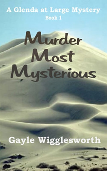 Murder Most Mysterious, a Glenda At Large Mystery ebook by Gayle Wigglesworth