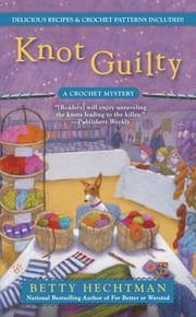 Knot Guilty - A Crochet Mystery ebook by Betty Hechtman