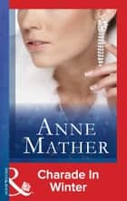 Charade In Winter (Mills & Boon Modern) ebook by Anne Mather