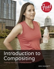 Introduction to Compositing - Creating Your First Composite Portrait ebook by Eric Doggett