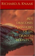 Rex Draconis: Shadows of the Dragon Moon Pt. II ebook by Richard A. Knaak