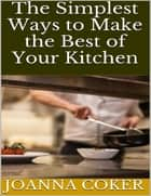 The Simplest Ways to Make the Best of Your Kitchen ebook by Joanna Coker