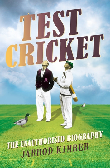 Test Cricket - The unauthorised biography ebook by Jarrod Kimber