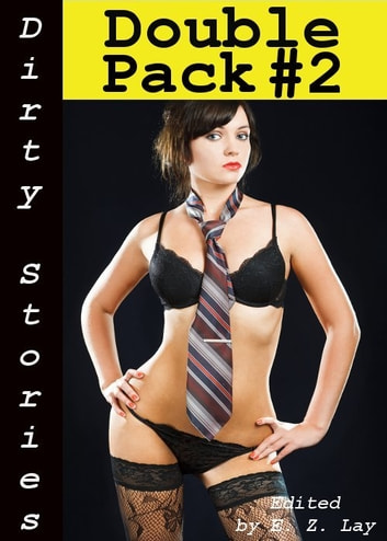 Dirty Stories: Double Pack #2, Erotic Tales ebook by E. Z. Lay