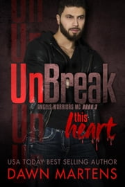 UnBreak This Heart - Angels Warriors MC, #3 ebook by Dawn Martens