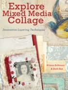 Explore Mixed Media Collage - Innovative Layering Techniques ebook by Kristen Robinson, Ruth Rae