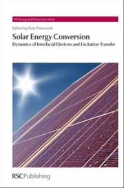 Solar Energy Conversion: Dynamics of Interfacial Electron and Excitation Transfer ebook by Batista, Victor