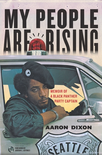 My People Are Rising - Memoir of a Black Panther Party Captain ebook by Aaron Dixon