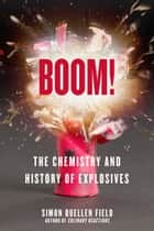 Boom! - The Chemistry and History of Explosives ebook by