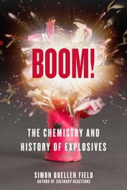Boom! - The Chemistry and History of Explosives ebook by Simon Quellen Field, Simon Quellen Field