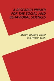 A Research Primer for the Social and Behavioral Sciences ebook by Schapiro Grosof, Miriam