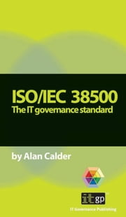 ISO/Iec 38500: The It Governance Standard ebook by Calder, Alan