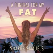 A Funeral for My Fat - My Journey to Lay 100 Pounds to Rest audiobook by Sharee Samuels