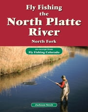Fly Fishing the North Platte River, North Fork - An Excerpt from Fly Fishing Colorado ebook by Jackson Streit