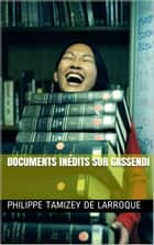 Documents inédits sur Gassendi ebook by Philippe Tamizey de Larroque