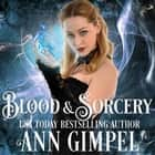 Blood and Sorcery - Paranormal Romance With a Steampunk Edge audiobook by