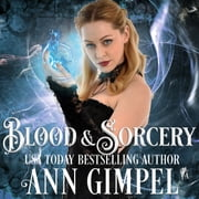 Blood and Sorcery - Paranormal Romance With a Steampunk Edge audiobook by Ann Gimpel