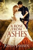 A Rose From Ashes ebook by Krista Janssen
