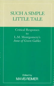 Such a Simple Little Tale - Critical Responses to L.M. Montgomery's Anne of Green Gables ebook by Mavis Reimer