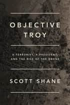 Objective Troy ebook by Scott Shane