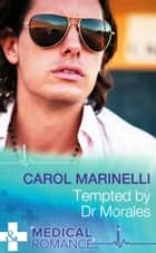 Tempted by Dr Morales (Mills & Boon Medical) (Bayside Hospital Heartbreakers!, Book 1) 電子書 by Carol Marinelli