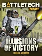 BattleTech Legends: Illusions of Victory ebook by Loren L. Coleman