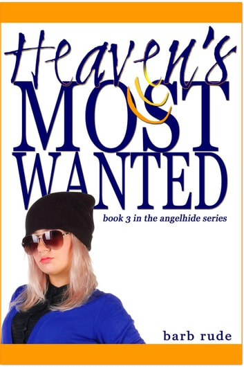 Heaven's Most Wanted - Angelhide, #3 ebook by Barb Rude