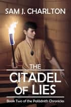 The Citadel of Lies (The Palâdnith Chronicles Book 2) ebook by Sam J. Charlton