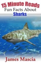 15 Minute Reads: Fun Facts About Sharks ebook by