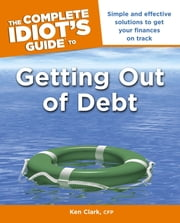 The Complete Idiot's Guide to Getting Out of Debt ebook by Ken Clark CFP