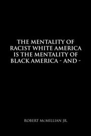 The Mentality of Racist White America is the Mentality of Black America - And the Mentality of Men is the Mentality of Women - Sexually ebook by Robert McMillian Jr.