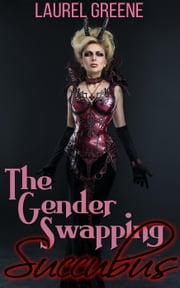 The Gender Swapping Succubus (futa on male, gender change) ebook by Laurel Greene