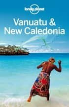 Lonely Planet Vanuatu & New Caledonia ebook by Lonely Planet,Jayne D'Arcy
