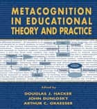 Metacognition in Educational Theory and Practice ebook by Douglas J. Hacker,John Dunlosky,Arthur C. Graesser