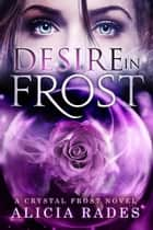 Desire in Frost - Crystal Frost, #2 ebook by Alicia Rades