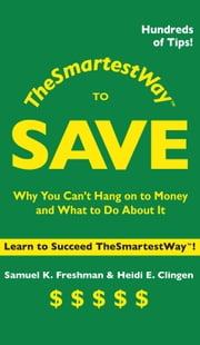 The Smartest Way to Save - Why You Can't Hang on to Money and What to Do About It ebook by Samuel K. Freshman,Heidi E. Clingen