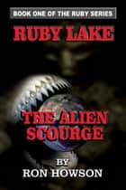 Ruby Lake, The Alien Scourge ebook by Ron Howson