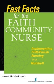 Fast Facts for the Faith Community Nurse - Implementing FCN/Parish Nursing in a Nutshell ebook by Janet Hickman, MS, EdD, RN