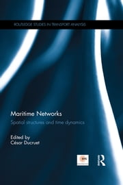 Maritime Networks - Spatial structures and time dynamics ebook by César Ducruet