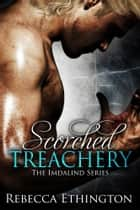 Scorched Treachery ebook by Rebecca Ethington
