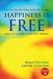 Happiness Is Free and It Is Easier Than You Think: Book 4 of 5 ebook by Hale Dwoskin,Lester Levenson