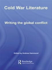 Cold War Literature - Writing the Global Conflict ebook by Andrew Hammond