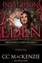 Delicious and Deadly - Invitation to Eden ebook by CC MacKenzie