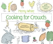 Cooking for Crowds - 40th Anniversary Edition ebook by Merry E. White,Edward Koren,Darra Goldstein