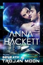 Beneath a Trojan Moon (Phoenix Adventures #4) eBook by Anna Hackett