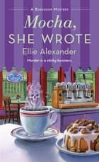 Mocha, She Wrote - A Bakeshop Mystery ebook by Ellie Alexander