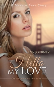 Hello, My Love (Between Two Worlds, Book 1) ebook by Evy Journey